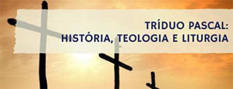 Tríduo Pascal: História, Teologia e Liturgia