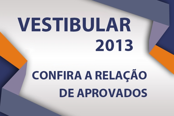 Confira a lista de aprovados no Vestibular 2013