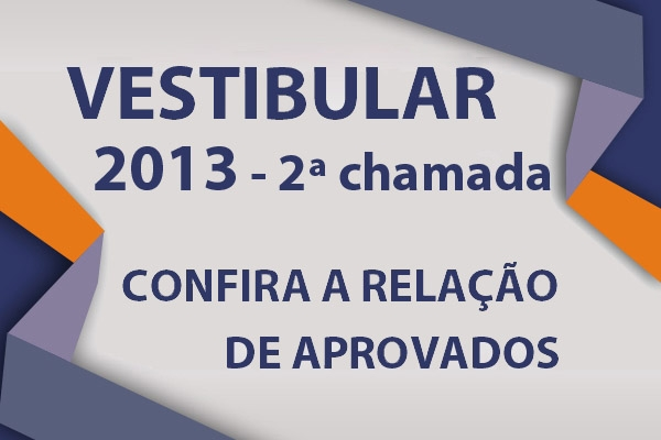 Confira a lista de aprovados no Vestibular 2013 – 2ª Chamada