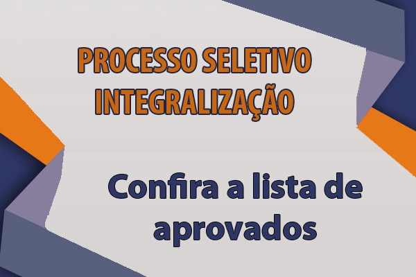 Confira a lista de aprovados na Integralização