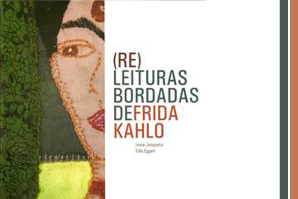 Exposição de bordados resgata a obra de Frida Kahlo