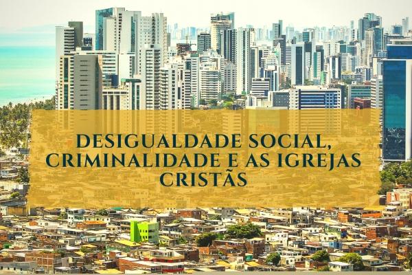Oportunidade: Curso de Extensão em Desigualdade Social, Criminalidade e as Igrejas Cristãs